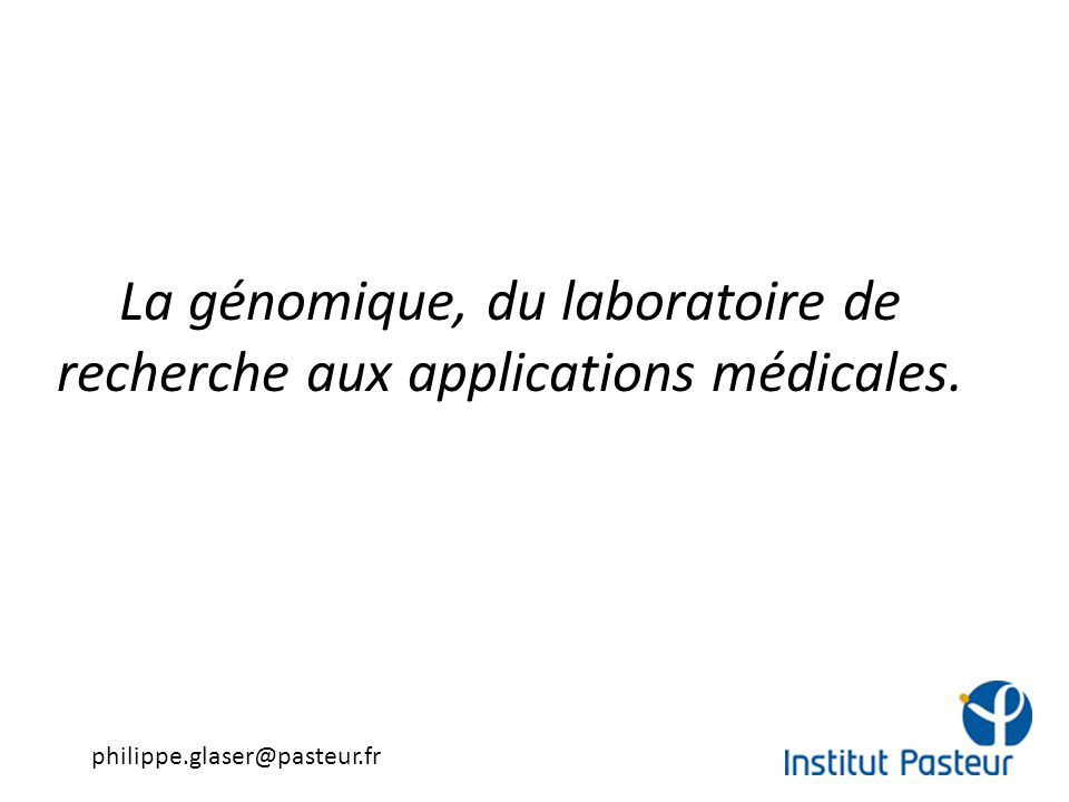 La génomique, du laboratoire de recherche aux applications médicales.