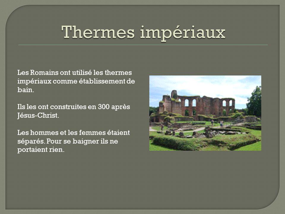 Thermes impériaux Les Romains ont utilisé les thermes impériaux comme établissement de bain. Ils les ont construites en 300 après Jésus-Christ.