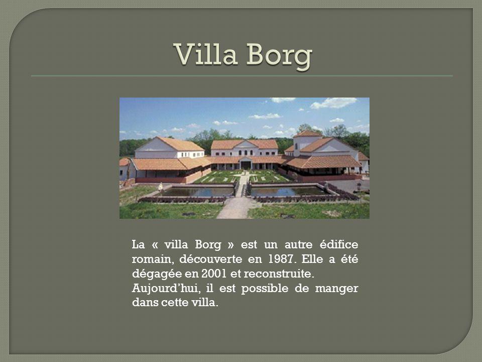 Villa Borg La « villa Borg » est un autre édifice romain, découverte en 1987. Elle a été dégagée en 2001 et reconstruite.