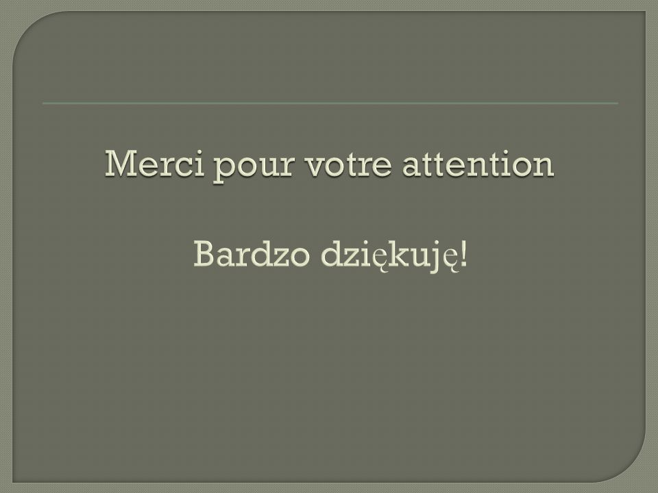 Merci pour votre attention Bardzo dziękuję!