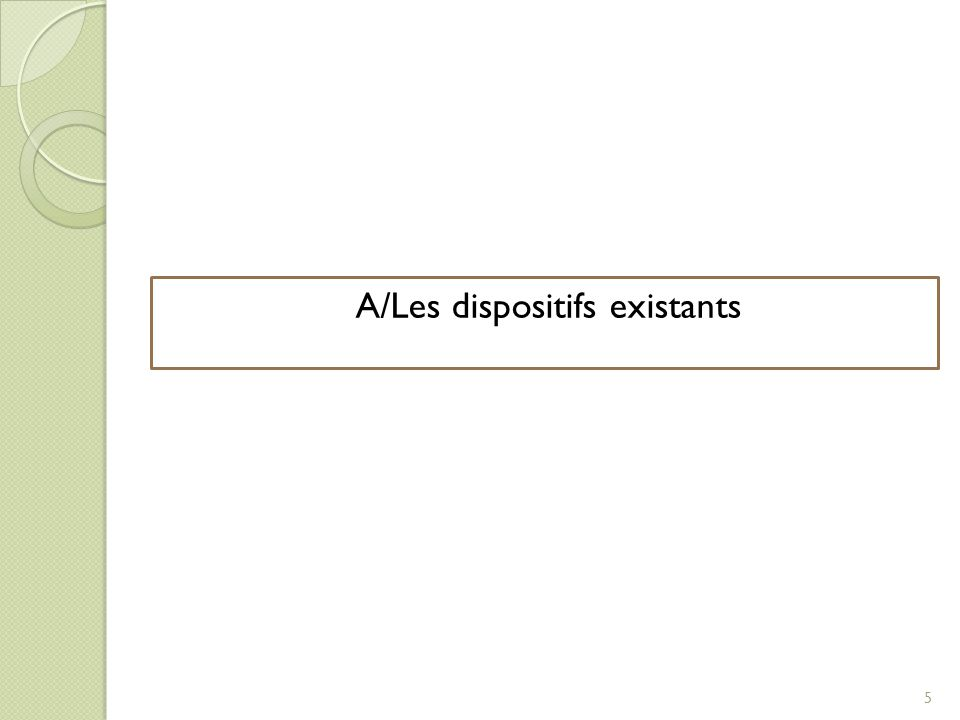 A/Les dispositifs existants