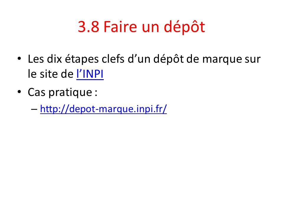 3.8 Faire un dépôt Les dix étapes clefs d'un dépôt de marque sur le site de l'INPI. Cas pratique :
