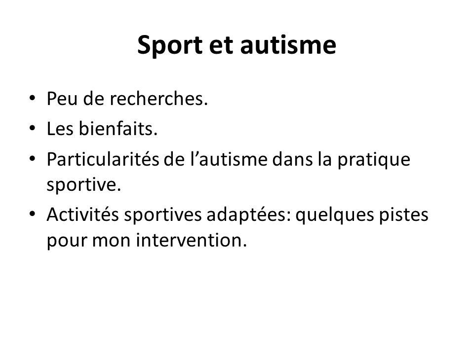 Sport et autisme Peu de recherches. Les bienfaits.