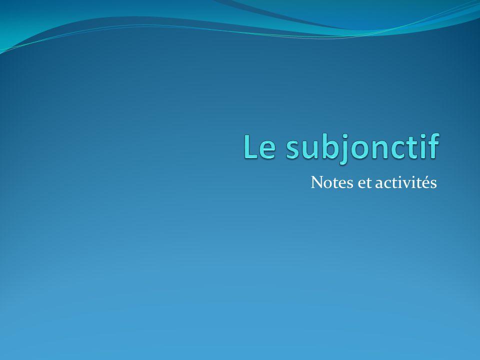 Le subjonctif Notes et activités