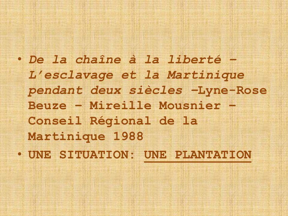 De la chaîne à la liberté – L'esclavage et la Martinique pendant deux siècles –Lyne-Rose Beuze – Mireille Mousnier – Conseil Régional de la Martinique 1988
