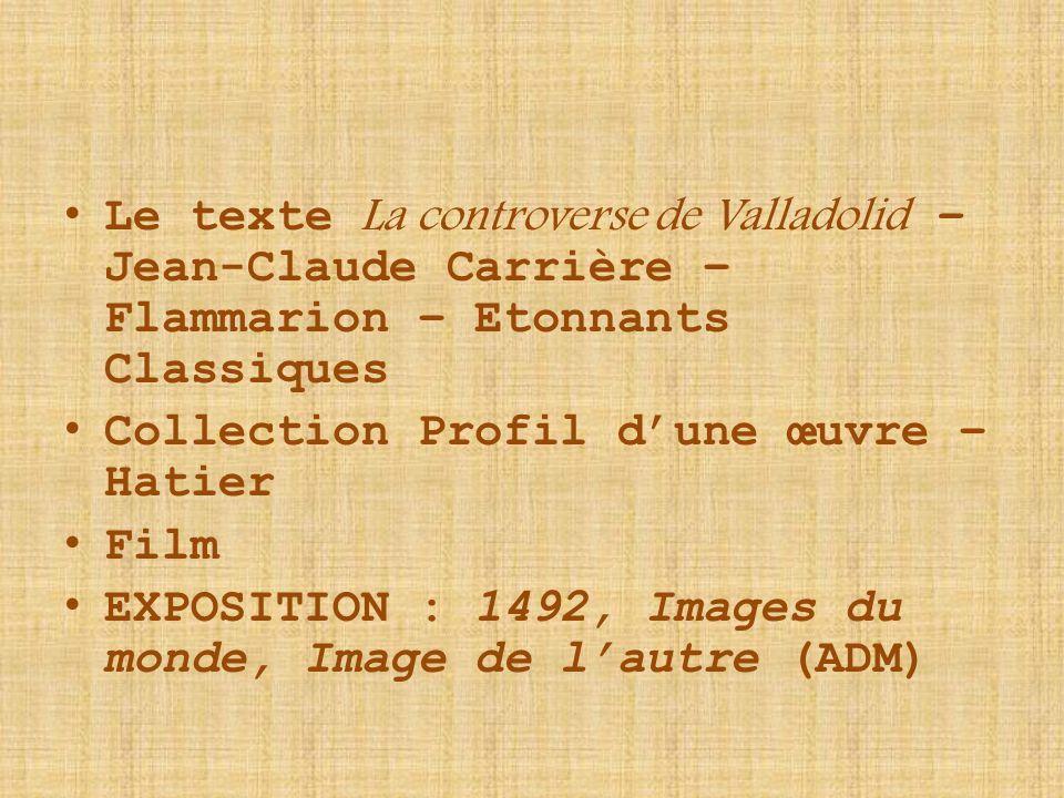 Le texte La controverse de Valladolid – Jean-Claude Carrière – Flammarion – Etonnants Classiques