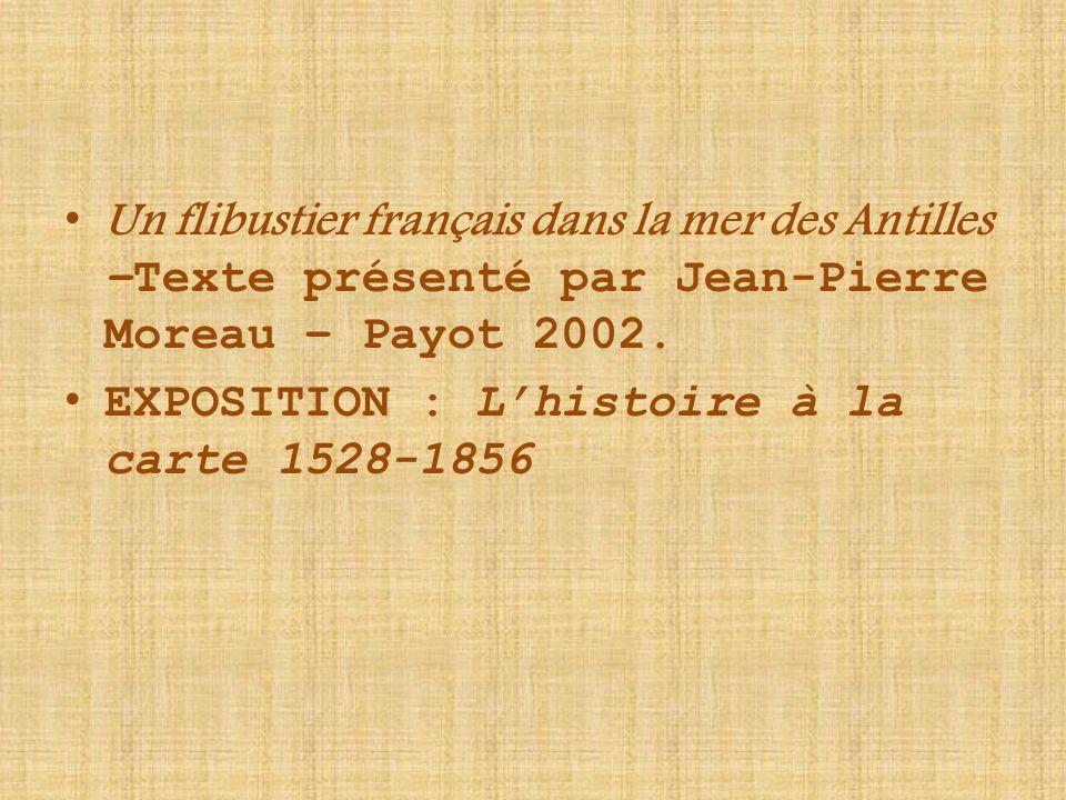 Un flibustier français dans la mer des Antilles –Texte présenté par Jean-Pierre Moreau – Payot 2002.