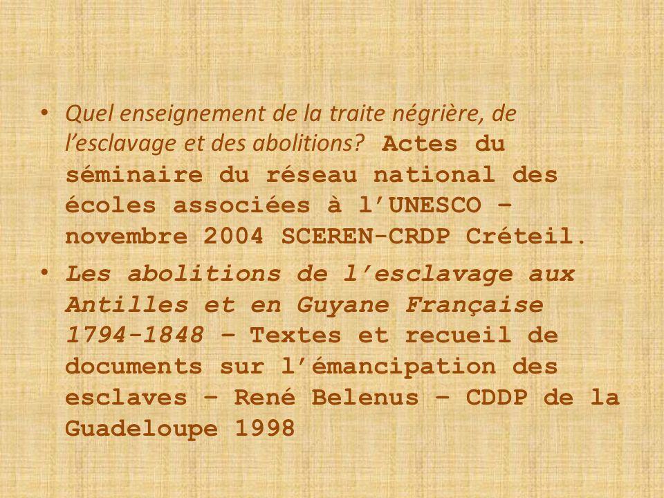 Quel enseignement de la traite négrière, de l'esclavage et des abolitions Actes du séminaire du réseau national des écoles associées à l'UNESCO – novembre 2004 SCEREN-CRDP Créteil.