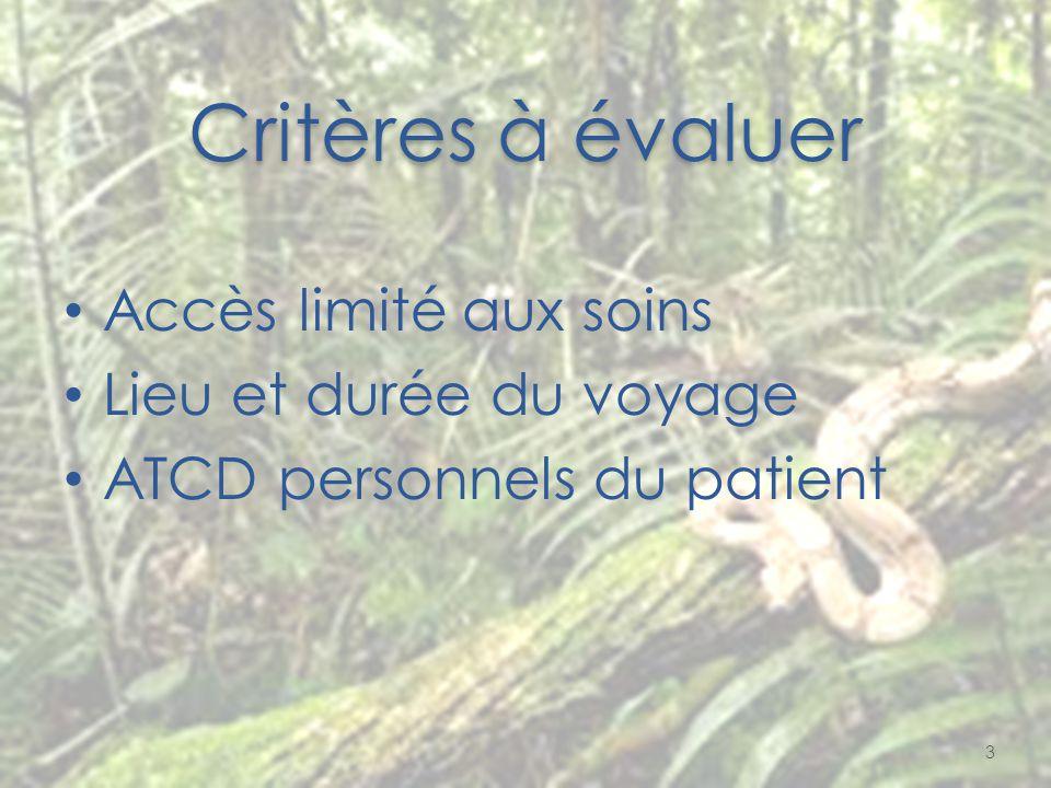 Critères à évaluer Accès limité aux soins Lieu et durée du voyage