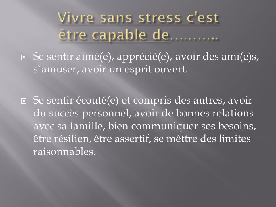 Vivre sans stress c'est être capable de………..
