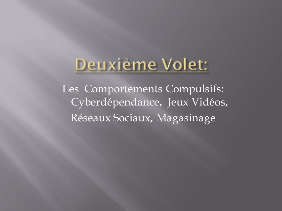 Deuxième Volet: Les Comportements Compulsifs: Cyberdépendance, Jeux Vidéos, Réseaux Sociaux, Magasinage