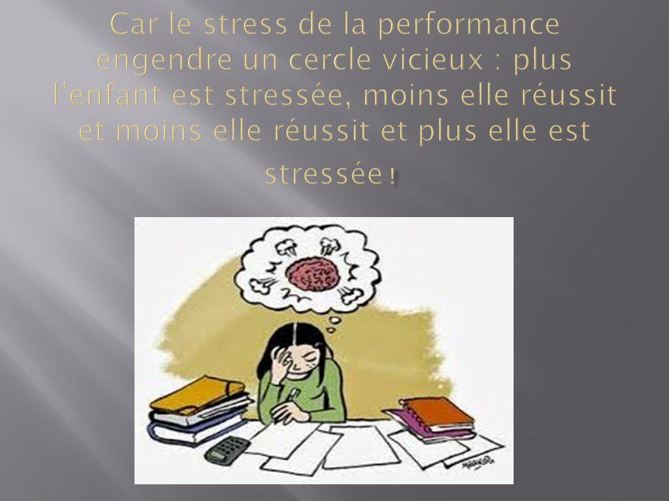 Car le stress de la performance engendre un cercle vicieux : plus l'enfant est stressée, moins elle réussit et moins elle réussit et plus elle est stressée !