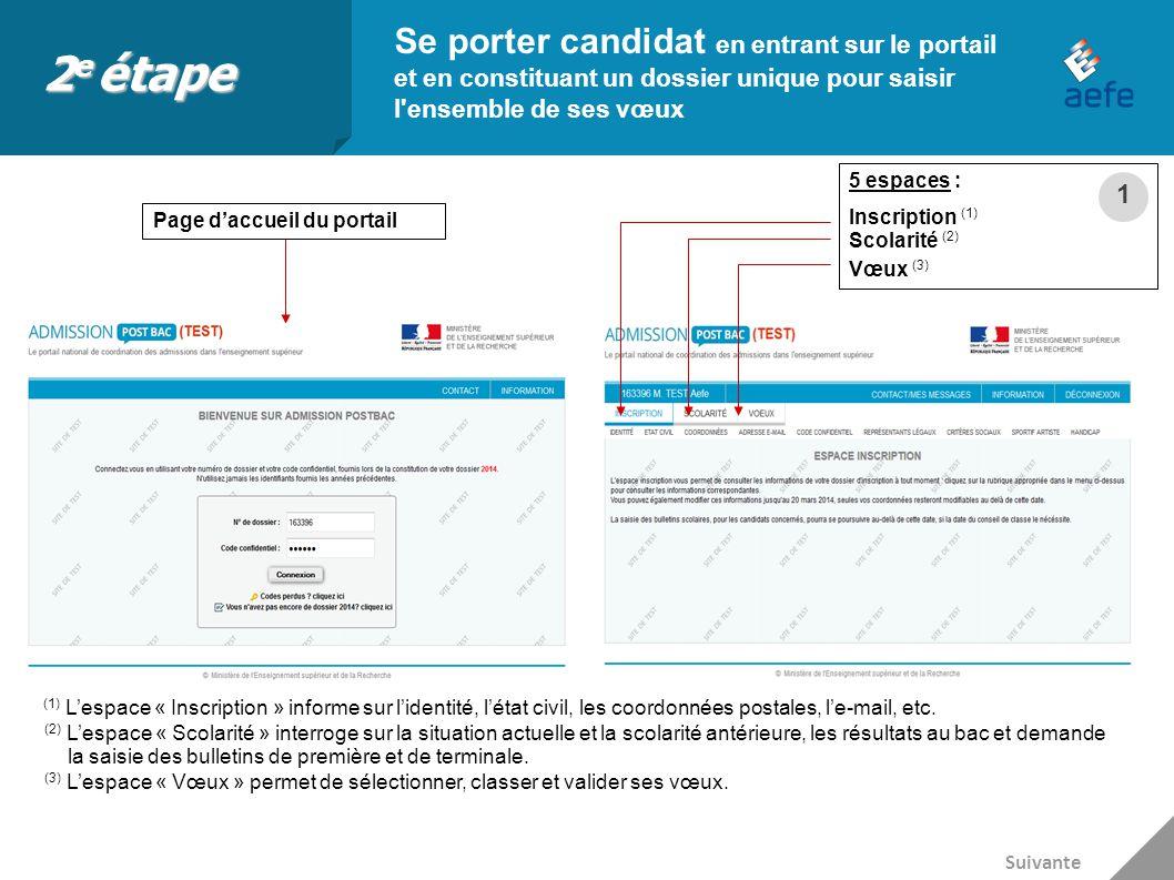 2e étape Se porter candidat en entrant sur le portail et en constituant un dossier unique pour saisir l ensemble de ses vœux.