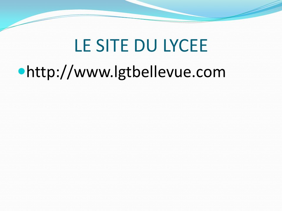 LE SITE DU LYCEE http://www.lgtbellevue.com