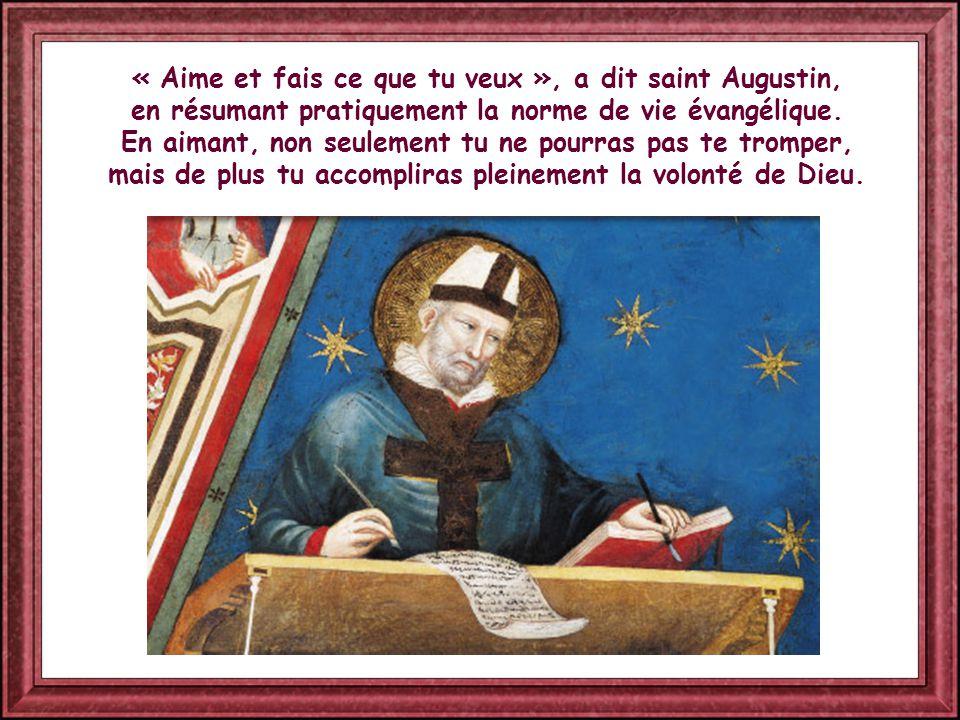 « Aime et fais ce que tu veux », a dit saint Augustin, en résumant pratiquement la norme de vie évangélique.