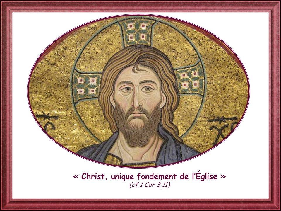 « Christ, unique fondement de l'Église » (cf 1 Cor 3,11)