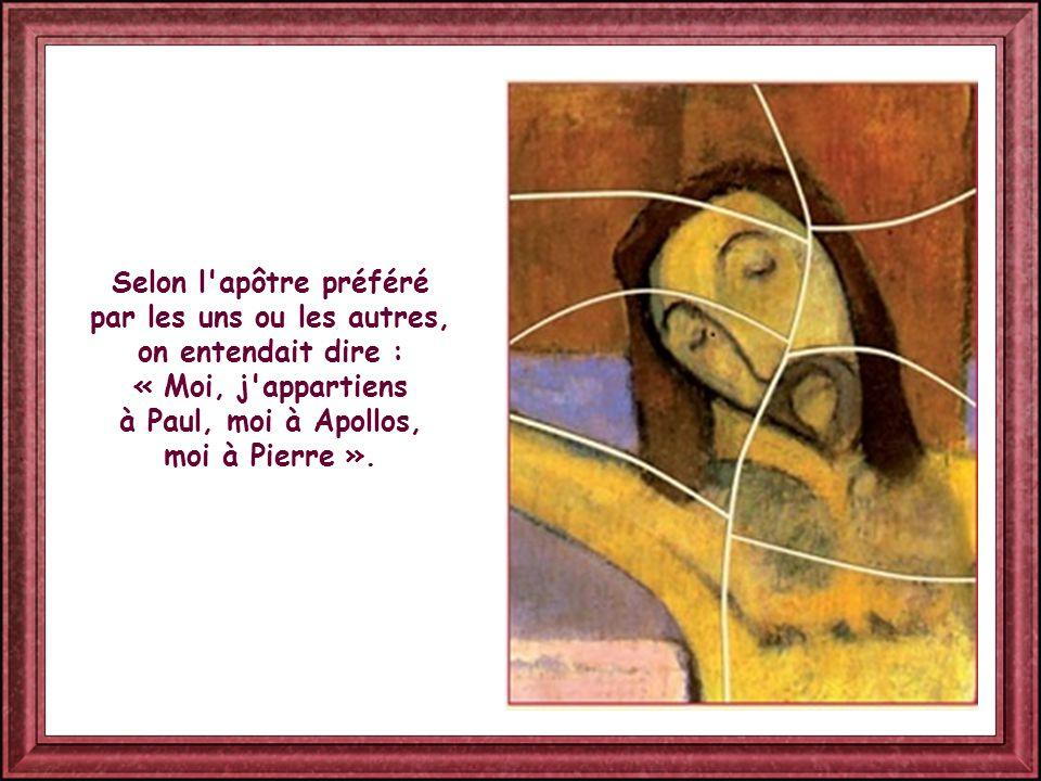 Selon l apôtre préféré par les uns ou les autres, on entendait dire : « Moi, j appartiens à Paul, moi à Apollos, moi à Pierre ».