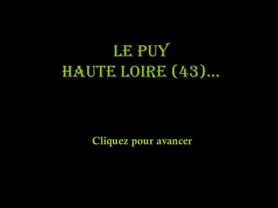 LE PUY Haute Loire (43)… Cliquez pour avancer
