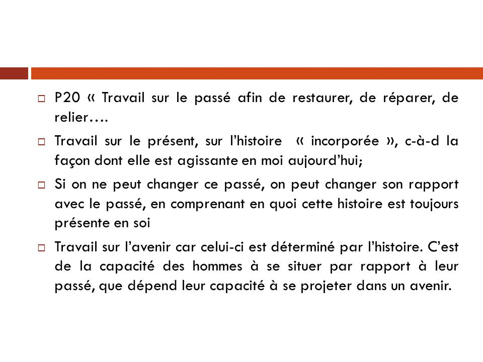 P20 « Travail sur le passé afin de restaurer, de réparer, de relier….