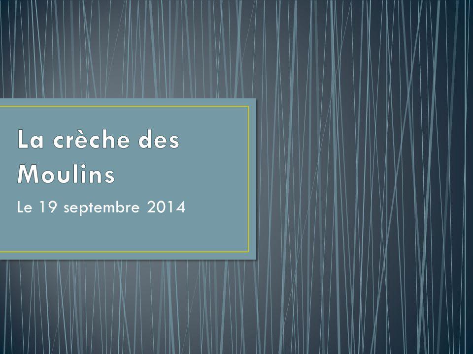 La crèche des Moulins Le 19 septembre 2014