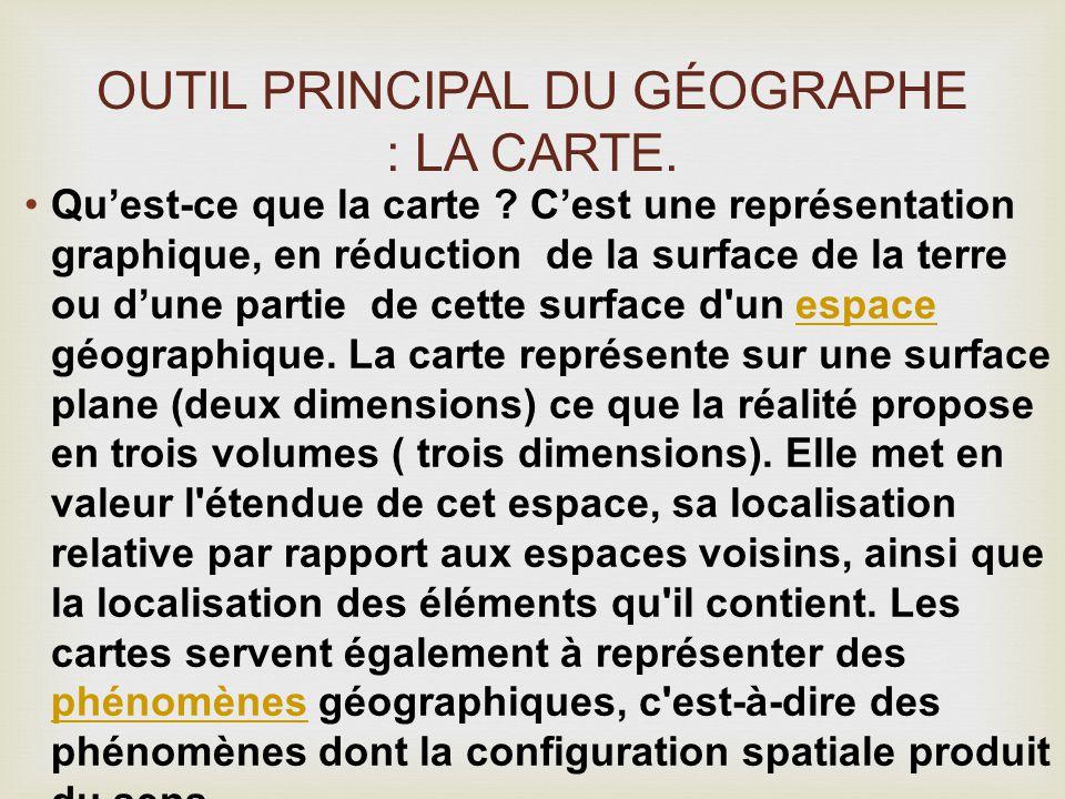 Outil principal du géographe : La carte.