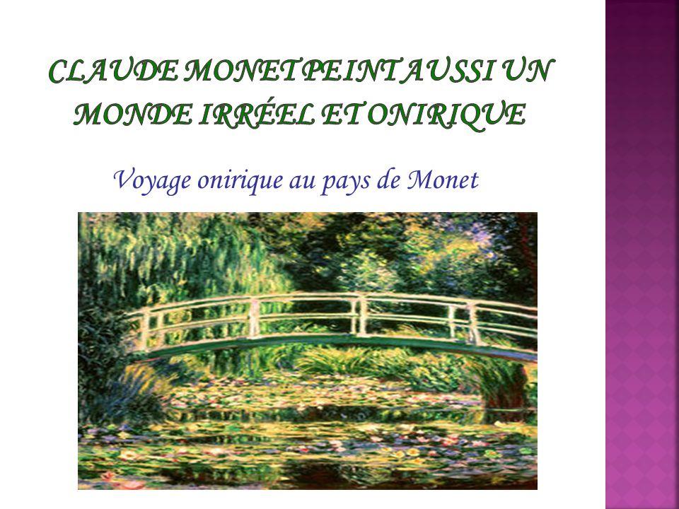 Claude Monet peint aussi un monde irréel et onirique