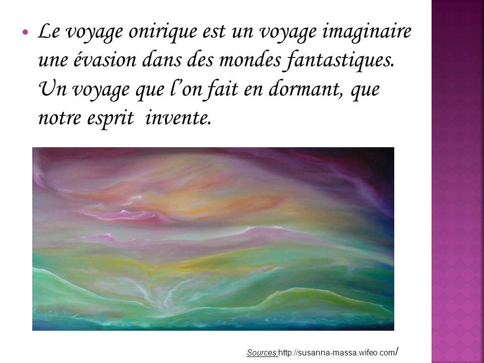 Le voyage onirique est un voyage imaginaire une évasion dans des mondes fantastiques. Un voyage que l'on fait en dormant, que notre esprit invente.