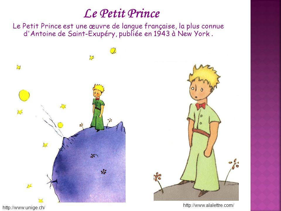 Le Petit Prince Le Petit Prince est une œuvre de langue française, la plus connue d Antoine de Saint-Exupéry, publiée en 1943 à New York .