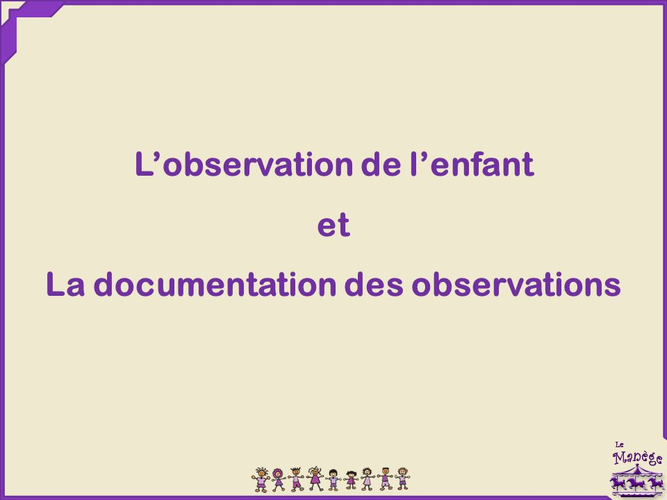 L'observation de l'enfant La documentation des observations