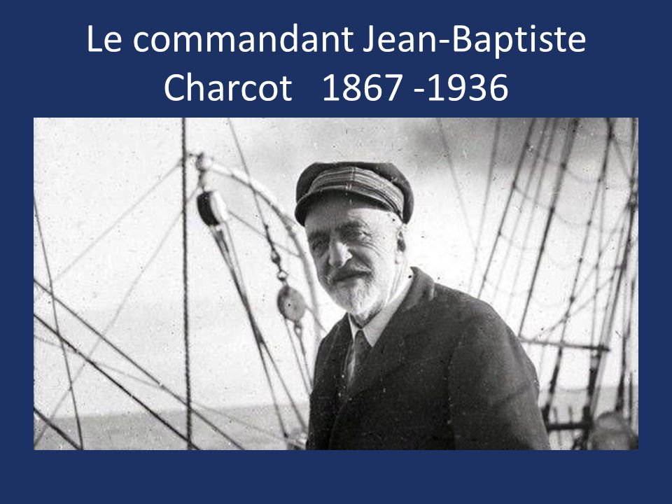Le commandant Jean-Baptiste Charcot 1867 -1936