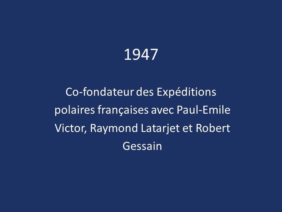 1947 Co-fondateur des Expéditions polaires françaises avec Paul-Emile