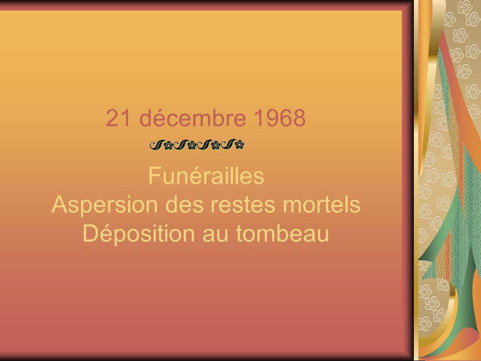 21 décembre 1968 Funérailles Aspersion des restes mortels Déposition au tombeau
