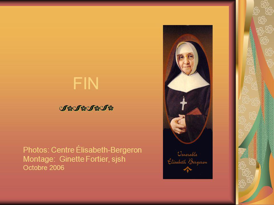FIN Photos: Centre Élisabeth-Bergeron Montage: Ginette Fortier, sjsh Octobre 2006