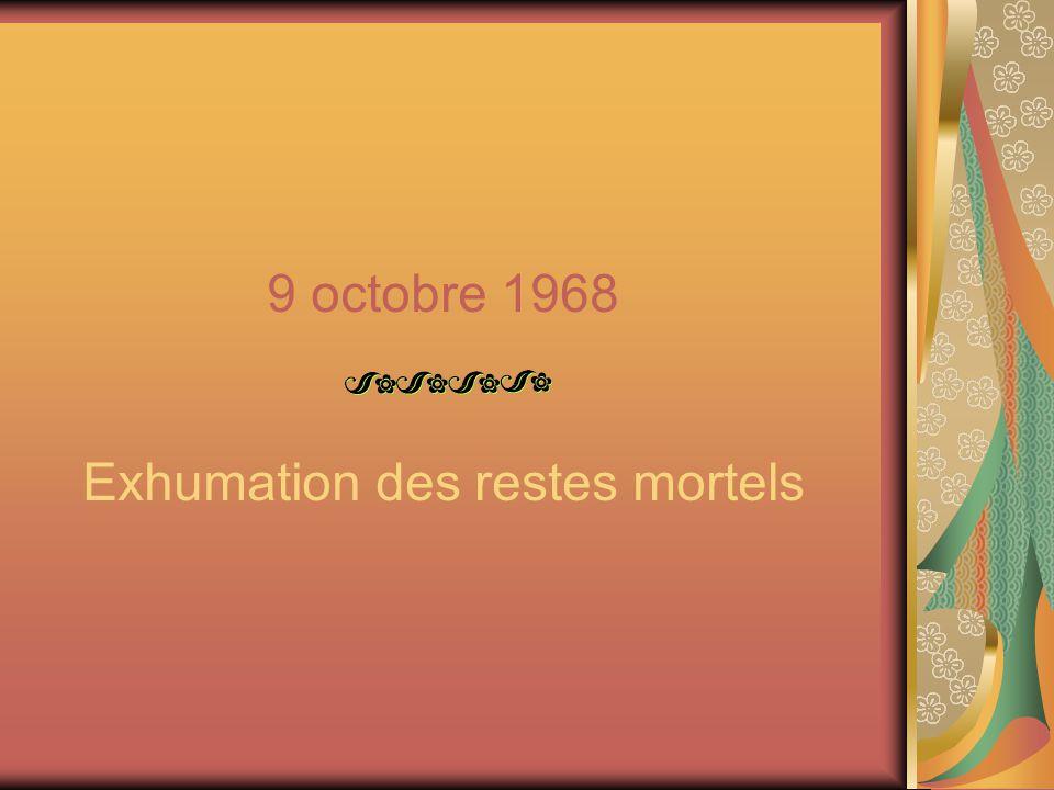 9 octobre 1968 Exhumation des restes mortels