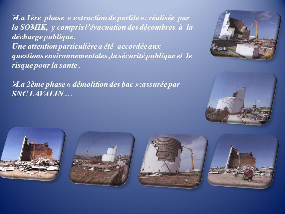 La 1ère phase « extraction de perlite »: réalisée par la SOMIK, y compris l'évacuation des décombres à la décharge publique .