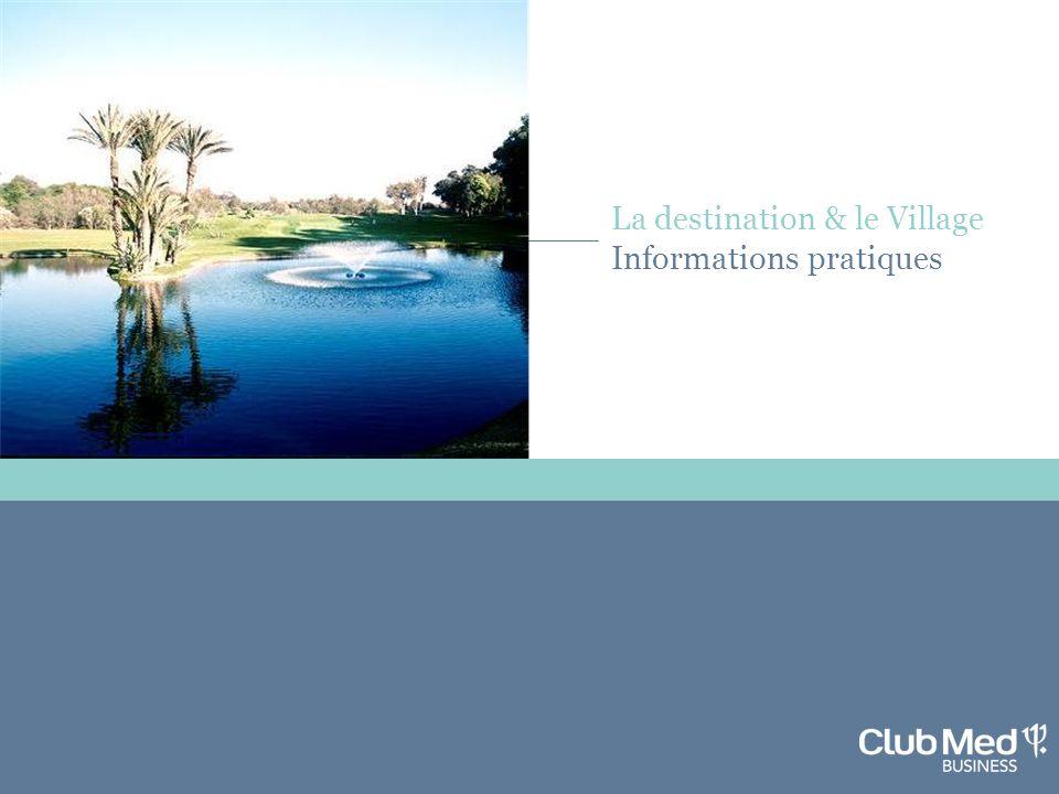 La destination & le Village Informations pratiques