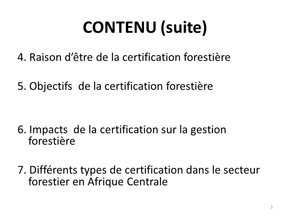 CONTENU (suite) 4. Raison d'être de la certification forestière
