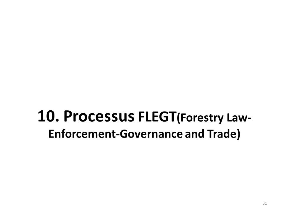 10. Processus FLEGT(Forestry Law-Enforcement-Governance and Trade)