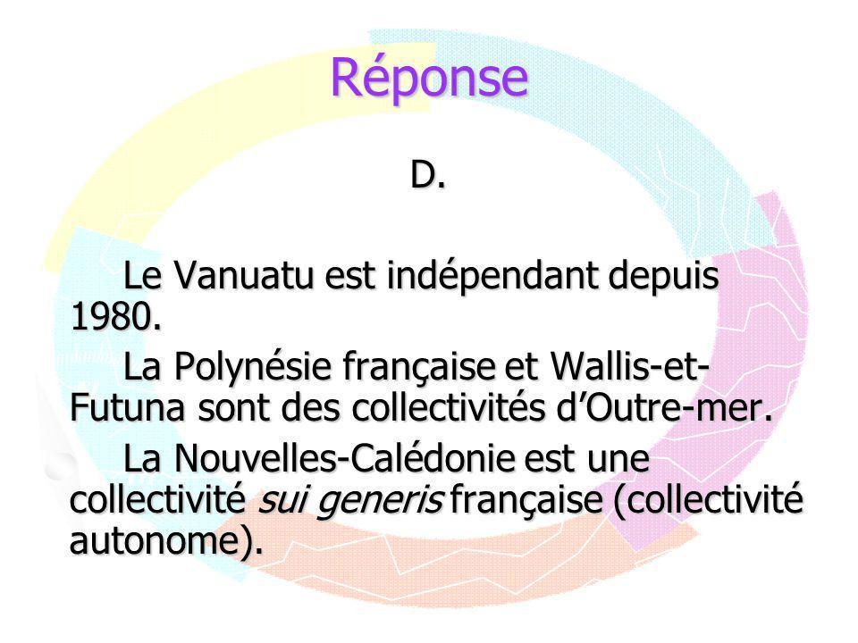 Réponse D. Le Vanuatu est indépendant depuis 1980.