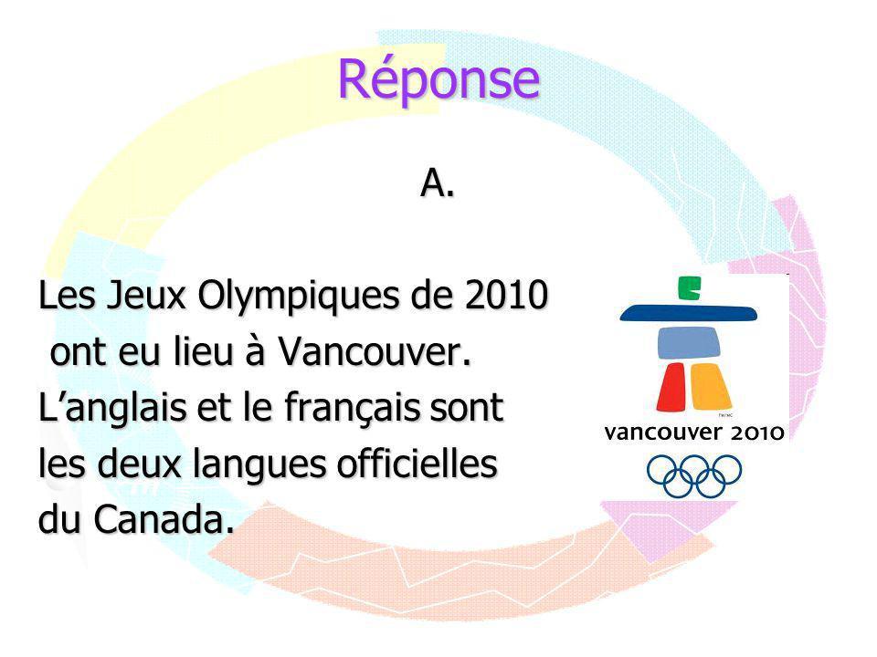 Réponse A. Les Jeux Olympiques de 2010 ont eu lieu à Vancouver.