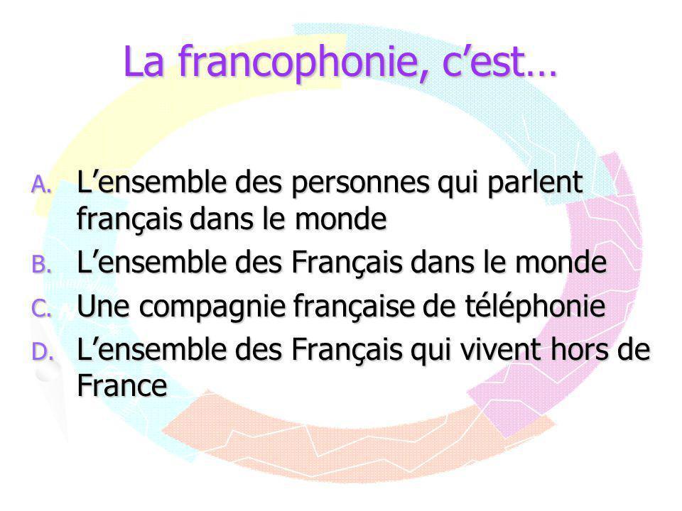La francophonie, c'est…