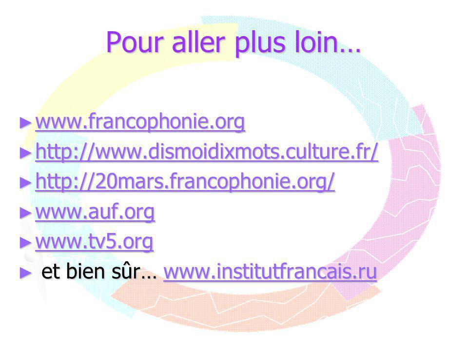 Pour aller plus loin… www.francophonie.org