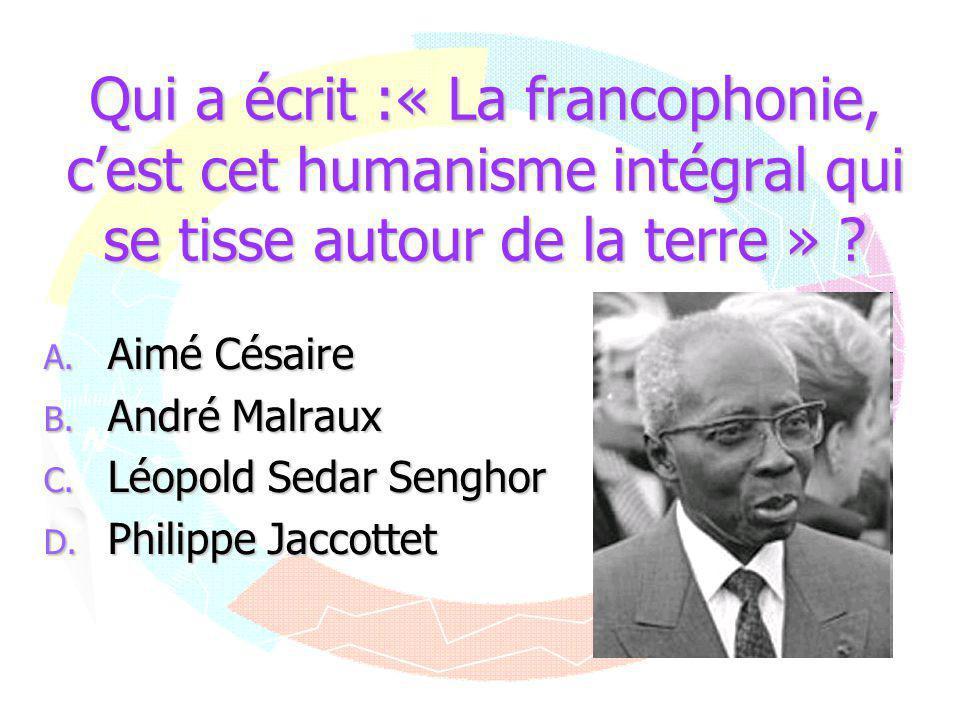 Qui a écrit :« La francophonie, c'est cet humanisme intégral qui se tisse autour de la terre »