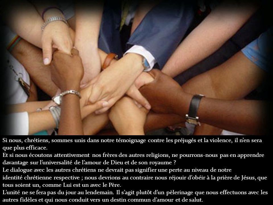 Si nous, chrétiens, sommes unis dans notre témoignage contre les préjugés et la violence, il n'en sera que plus efficace.