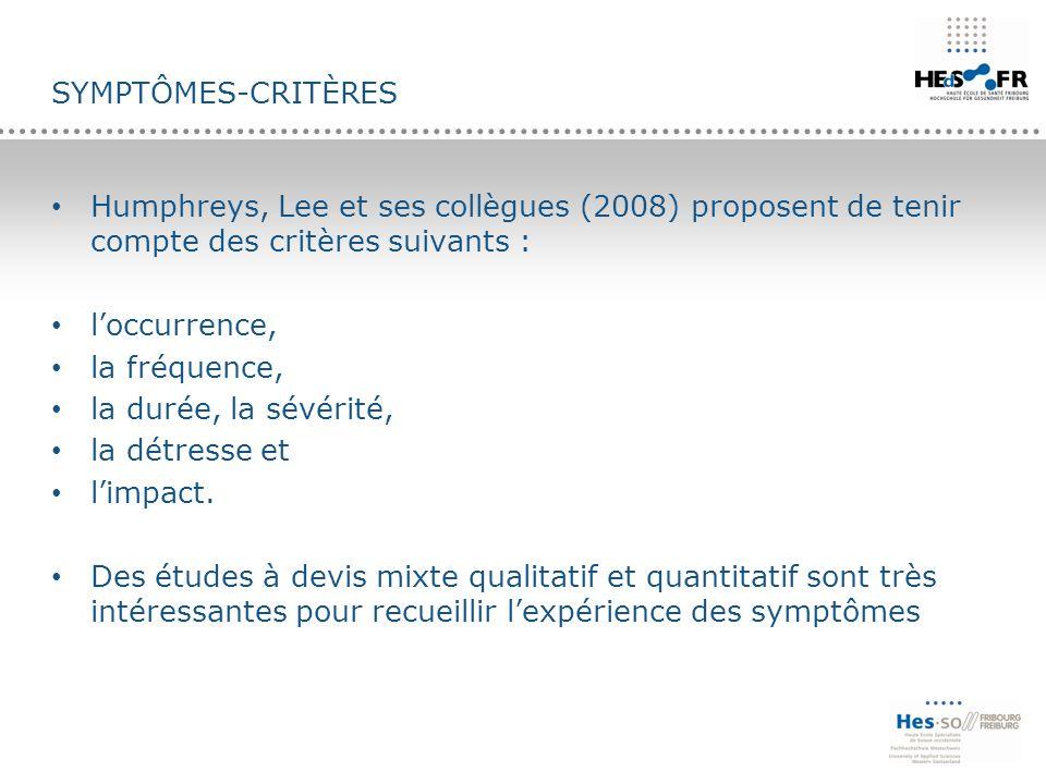 Symptômes-critères Humphreys, Lee et ses collègues (2008) proposent de tenir compte des critères suivants :