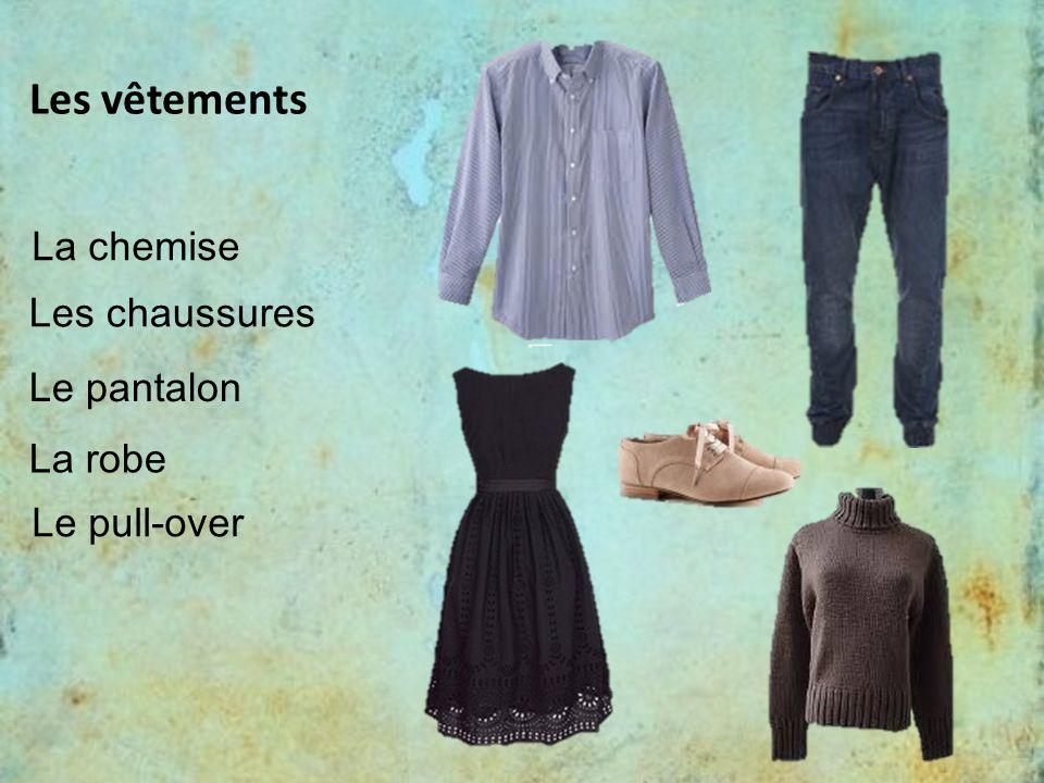 Les vêtements La chemise Les chaussures Le pantalon La robe