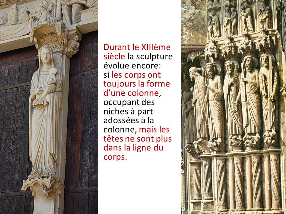 Durant le XIIIème siècle la sculpture évolue encore: si les corps ont toujours la forme d'une colonne, occupant des niches à part adossées à la colonne, mais les têtes ne sont plus dans la ligne du corps.