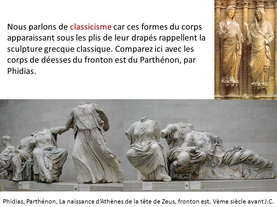 Nous parlons de classicisme car ces formes du corps apparaissant sous les plis de leur drapés rappellent la sculpture grecque classique. Comparez ici avec les corps de déesses du fronton est du Parthénon, par Phidias.