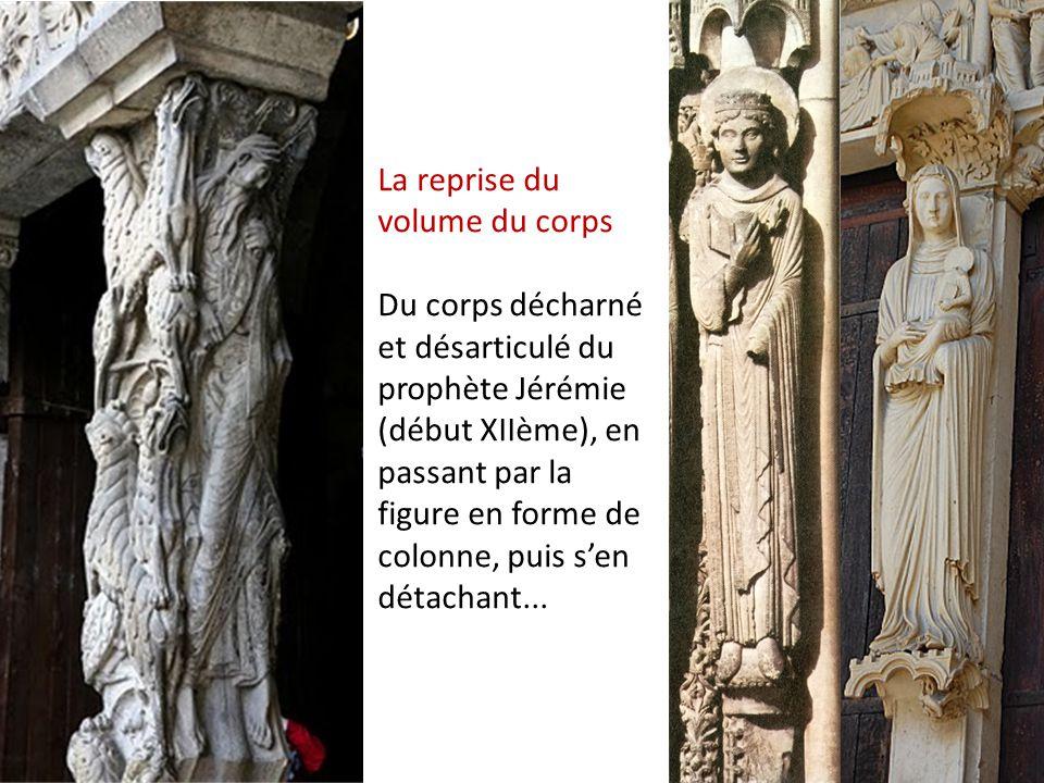 La reprise du volume du corps Du corps décharné et désarticulé du prophète Jérémie (début XIIème), en passant par la figure en forme de colonne, puis s'en détachant...