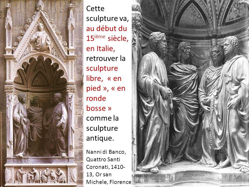 Cette sculpture va, au début du 15ième siècle, en Italie, retrouver la sculpture libre, « en pied », « en ronde bosse » comme la sculpture antique.